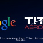 Google 高價從 Facebook 手中搶走無人機製造商 Titan Aerospace